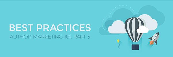 Author Marketing 101: Part 3 — Best Practices