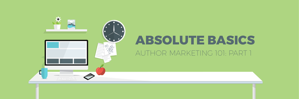Author Marketing 101: Part 1—The Absolute Basics