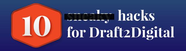 10 Sneaky Hacks for Draft2Digital
