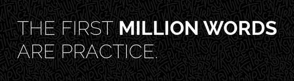 The First Million Words Are Practice