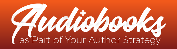 Audiobooks as Part of Your Author Strategy