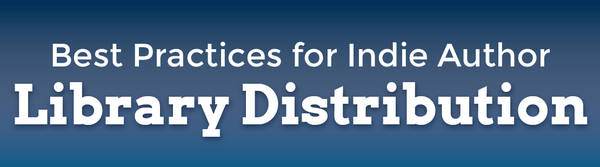 Best Practices for Indie Author Library Distribution