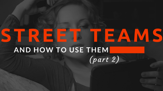 Street Teams and How to Use Them (Part 2)