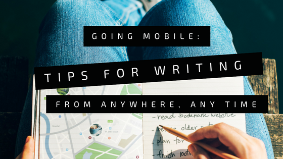 Going Mobile – Tips for Writing from Anywhere, Any Time