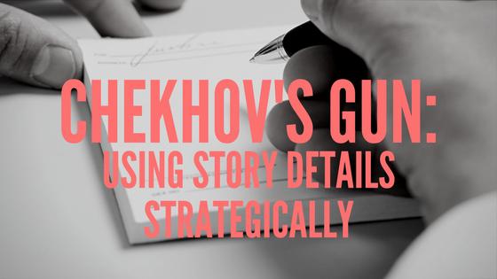 Chekhov's Gun: Using Story Details Strategically