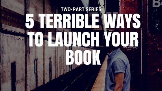 5 Terrible Ways to Launch Your Book