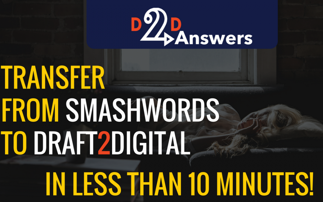 How to transfer your book from Smashwords to Draft2Digital in Less Than 10 Minutes