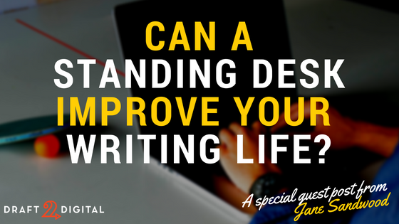 How A Standing Desk Can Improve Your Writing Life