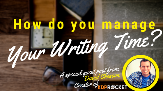How To Manage Your Writing Time Effectively