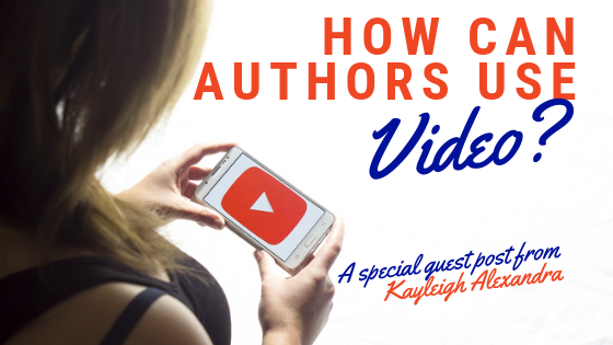 Guest Post! What Authors Can Get Out Of Video Content