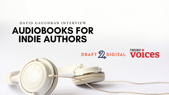 Audiobooks for Indie Authors: David Gaughran Interview