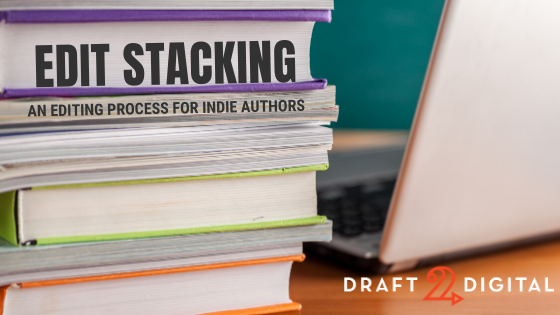 Edit Stacking: A Modular Editing Process for Indie Authors