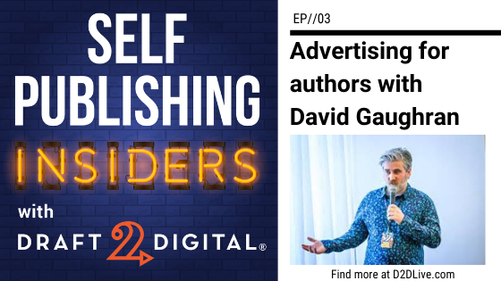 Advertising for Authors with David Gaughran // Self Publishing Insiders // EP003
