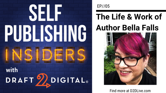 The Life and Work of Author Bella Falls // Self Publishing Insiders // EP005