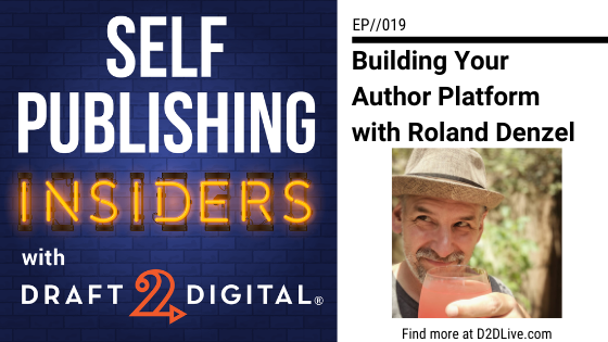 Building Your Author Platform with Roland Denzel // Self Publishing Insiders // EP019
