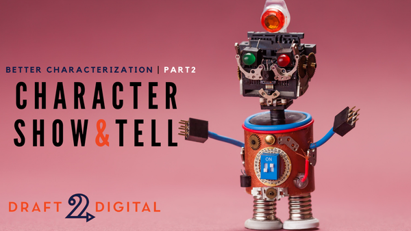 Character Show & Tell – Better Characterization, Part 2