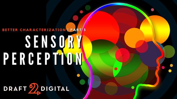Sensory Perception – Better Characterization, Part 3