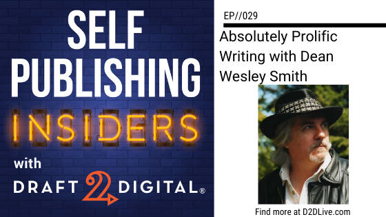 Absolutely Prolific Writing with Dean Wesley Smith // Self Publishing Insiders // EP029
