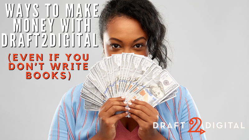 Ways to make money with Draft2Digital (Even if you don't write books)