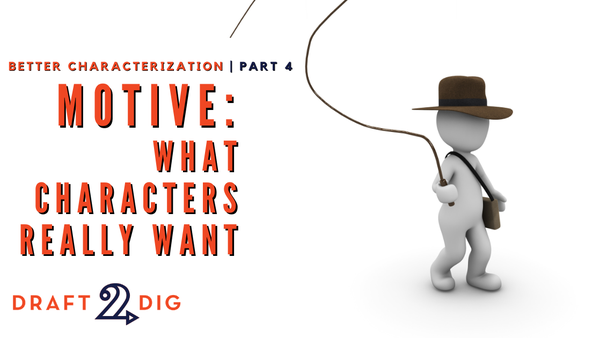 Motivation: What Characters Really Want – Better Characterization, Part 4