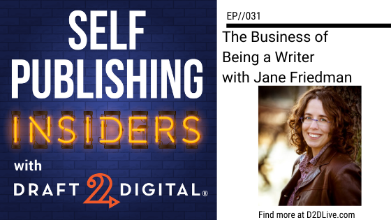The Business of Being a Writer with Jane Friedman // Self Publishing Insiders // EP031