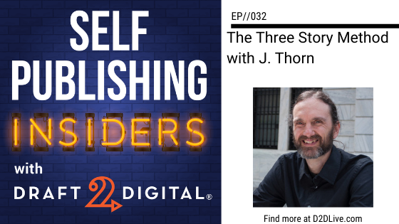 The Three Story Method with J. Thorn // Self Publishing Insiders // EP032