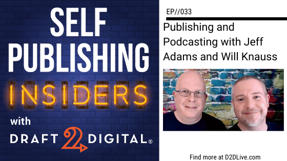 Publishing and Podcasting with Jeff Adams and Will Knauss // Self Publishing Insiders // EP033