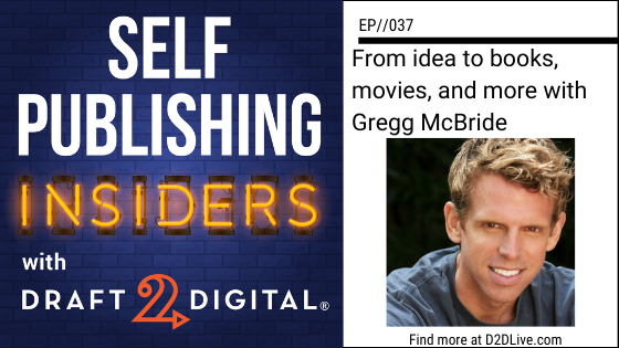 From idea to books, movies, and more with Gregg McBride // Self Publishing Insiders // EP037