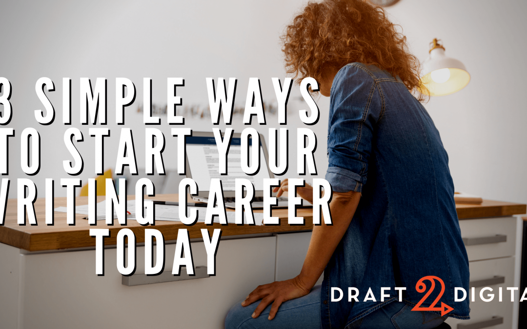3 Simple Ways to Start Your Writing Career Today