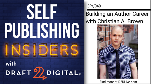 Building an Author Career with Christian A. Brown // Self Publishing Insiders // EP040