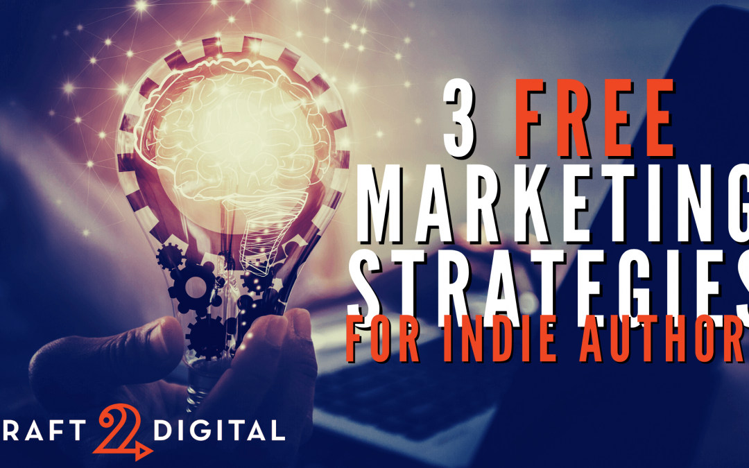 3 FREE Marketing Strategies for Indie Authors