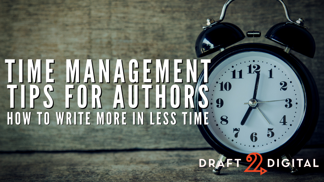 Time Management Tips for Authors: How to Write More in Less Time