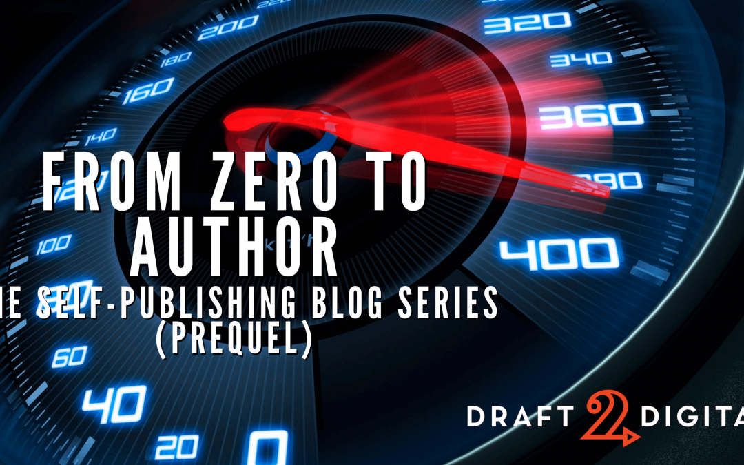 From Zero to Indie Author: The Self-Publishing Blog Series (Prequel)