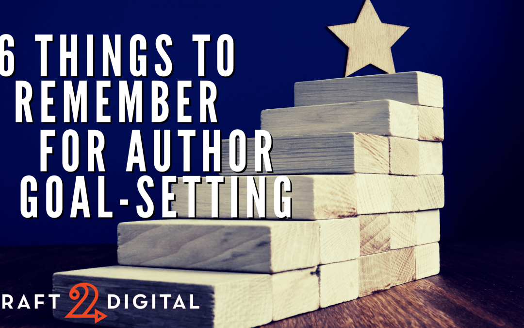 Don't Forget These 6 Things in Your Author Goal-Setting and Planning