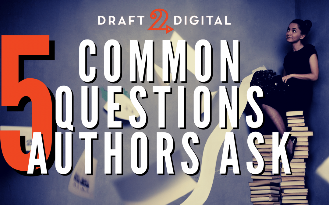 5 Common Questions Authors Ask