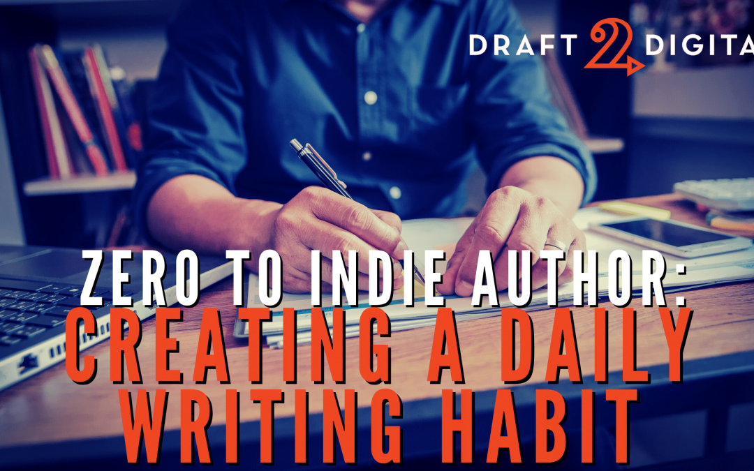 Zero to Indie Author: Creating a Daily Writing Habit