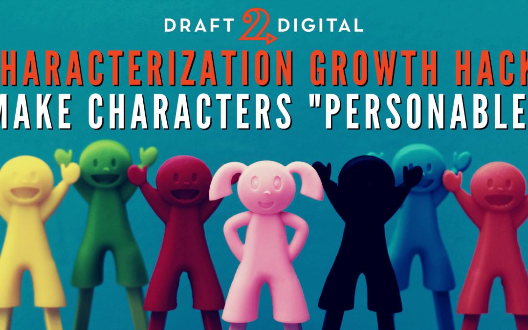 "Characterization Growth Hack: Make Characters ""Personable"""