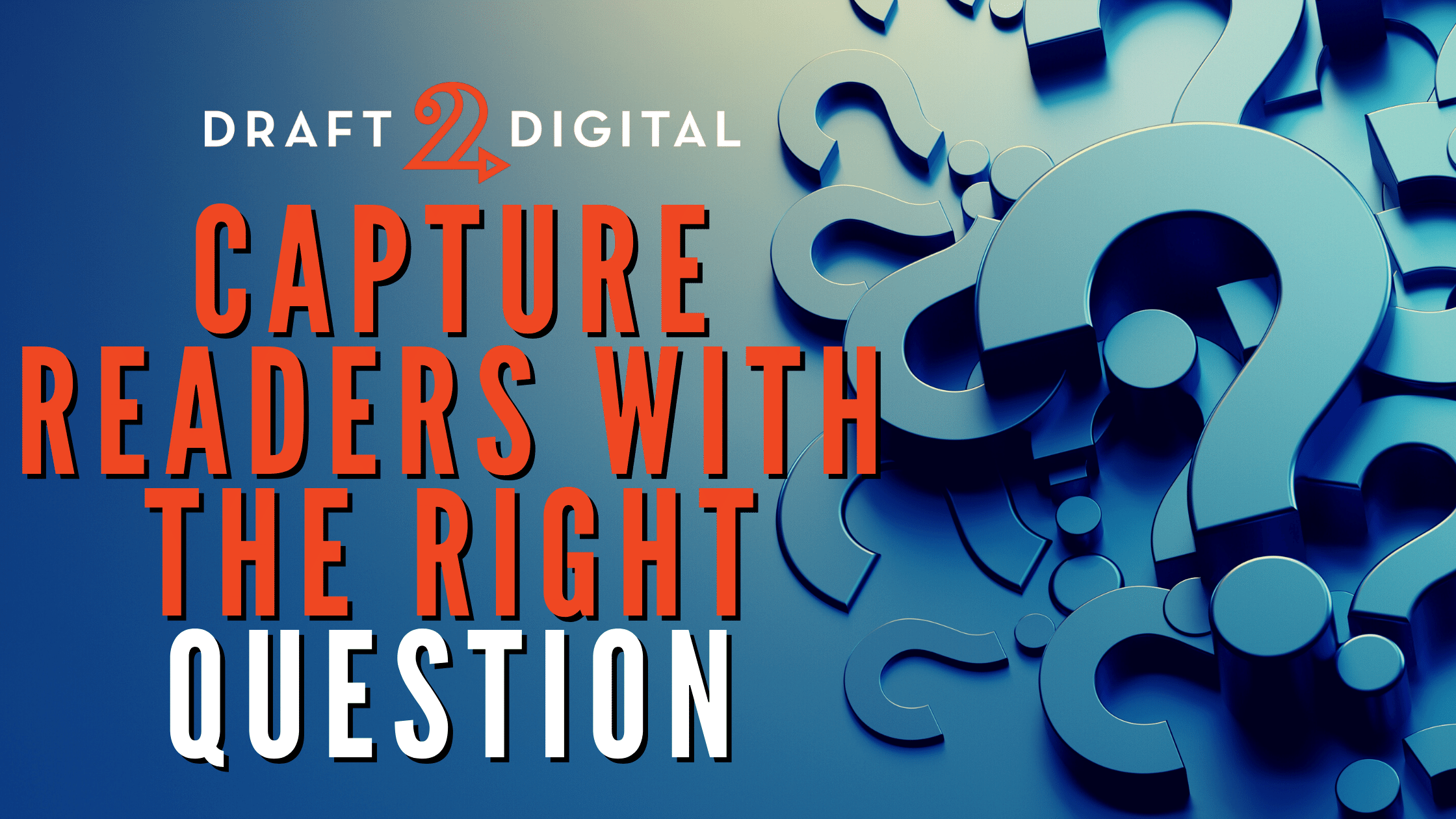 Capture Readers with the Right Question
