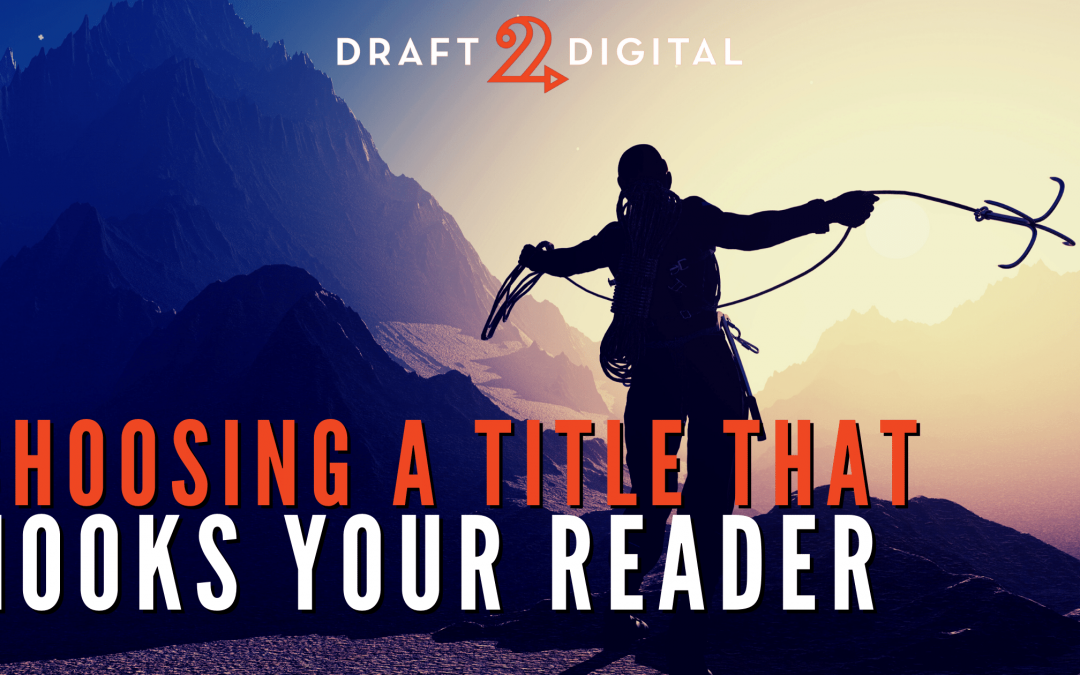 Choosing a Title that Hooks Your Reader