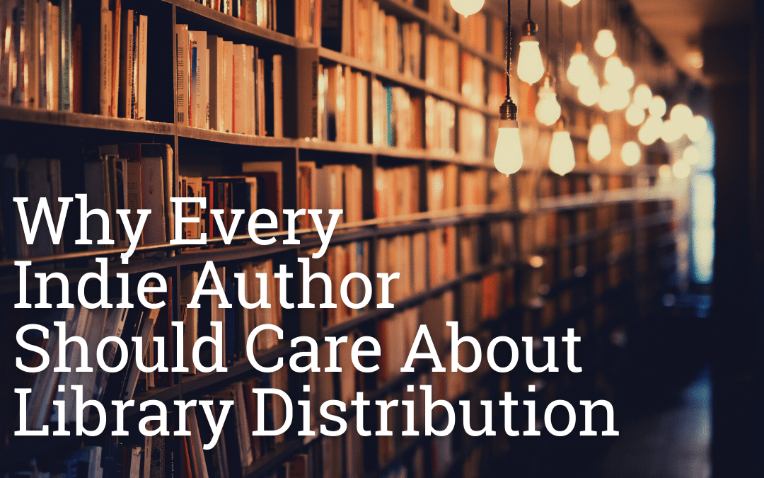 Why Every Indie Author Should Care About Library Distribution