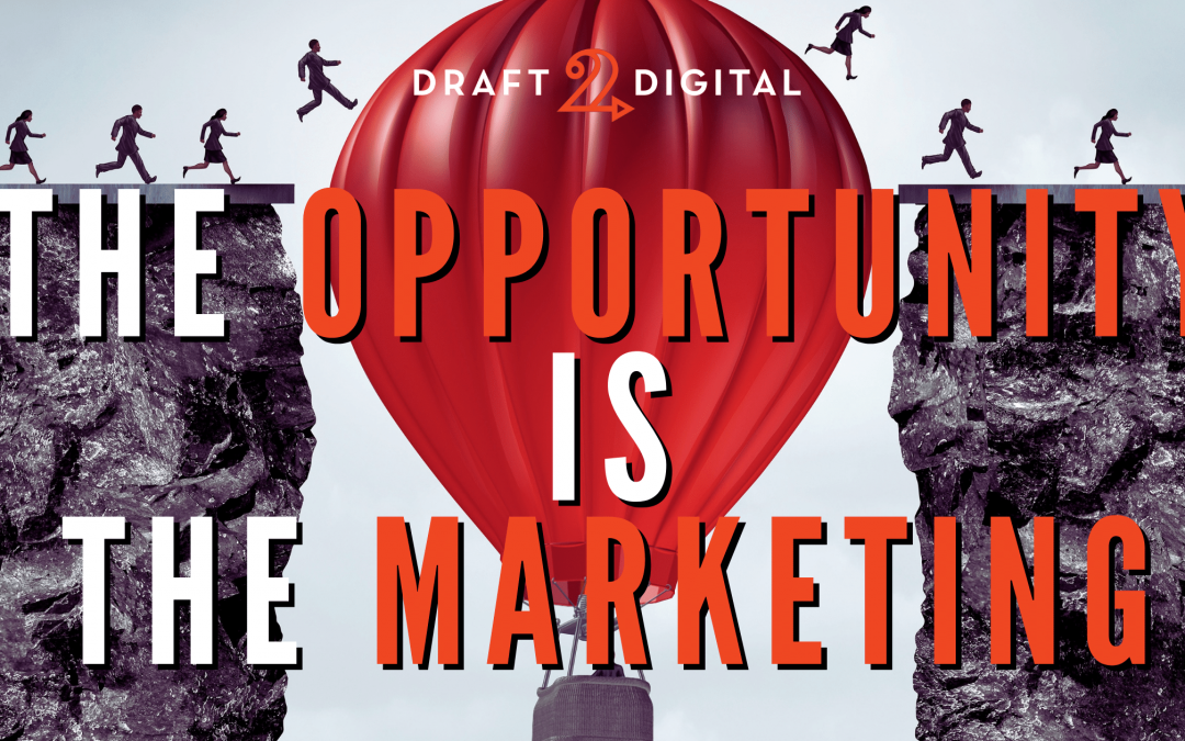 The Opportunity is the Marketing